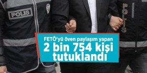 FETÖ'yü öven paylaşım yapan 2 bin 754 kişi tutuklandı