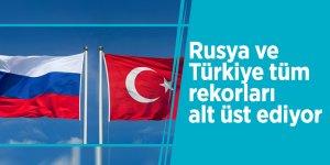 Rusya ve Türkiye tüm rekorları alt üst ediyor