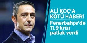 Ali Koç'a kötü haber! Fenerbahçe'de 11.9 krizi patlak verdi