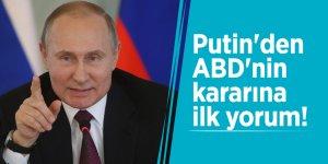 Putin'den ABD'nin kararına ilk yorum!