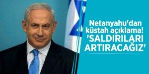 Netanyahu'dan küstah açıklama! 'Saldırıları artıracağız'