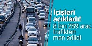 İçişleri açıkladı! 8 bin 289 araç, trafikten men edildi