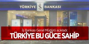 İş Bankası Genel Müdürü: Türkiye bu güce sahip