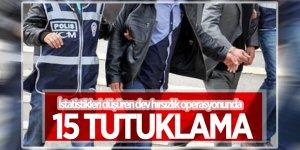 İstatistikleri düşüren dev hırsızlık operasyonunda 15 tutuklama