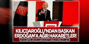 Kılıçdaroğlu'ndan Başkan Erdoğan'a ağır hakaretler!