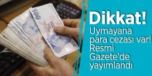 Dikkat! Uymayana para cezası var! Resmi Gazete'de yayımlandı