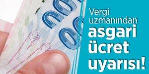 Vergi uzmanından asgari ücret uyarısı!