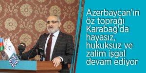 """Yalçın Topçu: """"Azerbaycan'ın öz toprağı Karabağ'da hayasız, hukuksuz ve zalim işgal devam ediyor"""""""