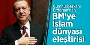 Cumhurbaşkanı Erdoğan'dan BM'ye İslam dünyası eleştirisi