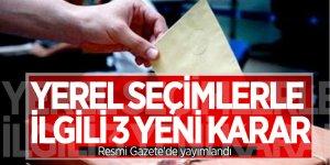 Yerel seçimlerle ilgili 3 yeni karar Resmi Gazete'de yayımlandı