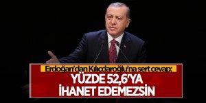 Erdoğan'dan Kılıçdaroğlu'na sert cevap: Yüzde 52,6'ya ihanet edemezsin