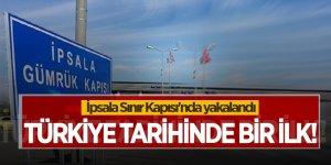 Türkiye tarihinde bir ilk! İpsala Sınır Kapısı'nda yakalandı