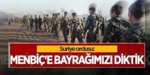 Suriye ordusu: Menbiç'e bayrağımızı diktik