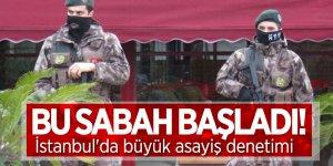 Bu sabah başladı! İstanbul'da büyük asayiş denetimi
