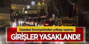 İstanbul Emniyetinden yılbaşı uyarısı: Girişler yasaklandı!