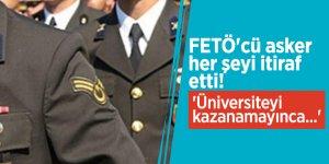 FETÖ'cü asker her şeyi itiraf etti! 'Üniversiteyi kazanamayınca...'