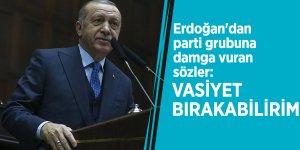 Erdoğan'dan parti grubuna damga vuran sözler: Vasiyet bırakabilirim