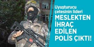 Uyuşturucu çetesinin lideri meslekten ihraç edilen polis çıktı!