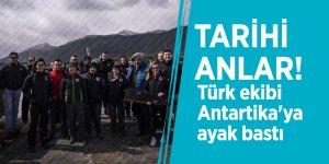 Tarihi anlar! Türk ekibi Antartika'ya ayak bastı