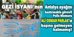 GEZİ İSYANI'nın Antalya ayağını bastırmakla görevli polis memuru Ali Osman Parlar'ın başına gelmeyen kalmamış!