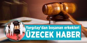 Yargıtay'dan boşanan erkekleri üzecek haber