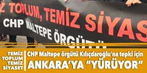 CHP Maltepe örgütü Kılıçdaroğlu'na tepki için Ankara'ya 'yürüyor'