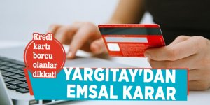 Kredi kartı borcu olanlar dikkat! Yargıtay'dan emsal karar