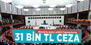 Meclis'te kabul edildi! Yapmazlarsa 31 bin TL ceza ödeyecekler
