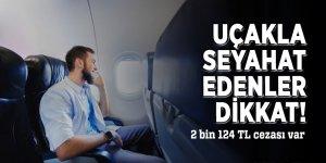 Uçakla seyahat edenler dikkat! 2 bin 124 TL cezası var