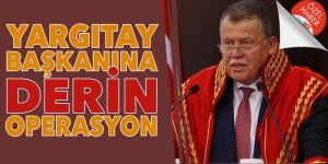 Yargıtay Başkanı Cirit'e 'DERİN' operasyon