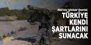 ABD'nin 'gözlem' önerisi: Türkiye kendi şartlarını sunacak
