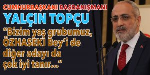 Cumhurbaşkanı Başdanışmanı Topçu: Bizim yaş grubumuz, Özhaseki Bey'i de diğer adayı da iyi tanır