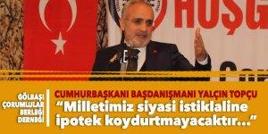 Cumhurbaşkanı Başdanışmanı Yalçın Topçu: 'Milletimiz siyasi istiklaline ipotek koydurtmayacaktır'