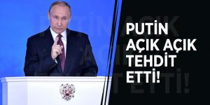 Putin açık açık tehdit etti!