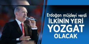 Erdoğan müjdeyi verdi: İlkinin yeri Yozgat olacak