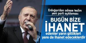Erdoğan'dan adrese teslim yeni parti açıklaması: Bugün bize ihanet edenler...