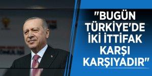"""Başkan Erdoğan: """"Bugün Türkiye'de iki ittifak karşı karşıyadır"""""""