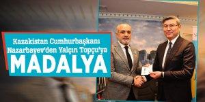 Kazakistan Cumhurbaşkanı Nazarbayev'den Yalçın Topçu'ya Madalya