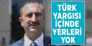 Adalet Bakanı Abdulhamit Gül: 'Türk yargısı içinde yerleri yok'