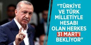 """Erdoğan kirli tezgahı açıkladı! """"Türkiye ve Türk milletiyle hesabı olan herkes 31 Mart'ı bekliyor"""""""