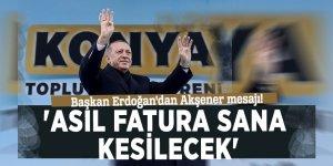 Başkan Erdoğan'dan Akşener mesajı! 'Asıl fatura sana kesilecek'