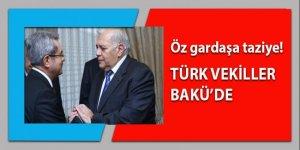 Türk vekillerden Azerbaycan'a taziye ziyareti!