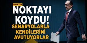 İbrahim Kalın noktayı koydu!Erdoğan için sonun başlangıcı diyenler...