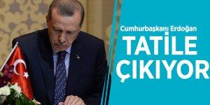 Cumhurbaşkanı Erdoğan tatile çıkıyor