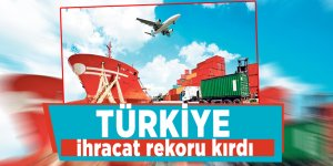 Türkiye ihracat rekoru kırdı