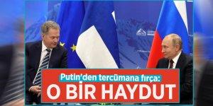 Putin'den tercümana fırça: O bir haydut
