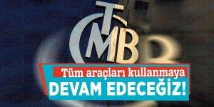 Merkez Bankası: Tüm araçları kullanmaya devam edeceğiz!