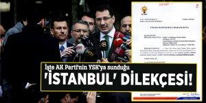 İşte AK Parti'nin YSK'ya sunduğu 'İstanbul' dilekçesi!