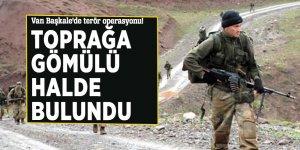 Van Başkale'de terör operasyonu! Toprağa gömülü halde bulundu