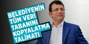 Ekrem İmamoğlu'ndan, belediyenin tüm veri tabanını kopyalatma talimatı